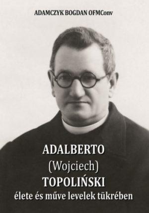Adalberto (Wojciech) Topolinski élete és műve levelek tükrében