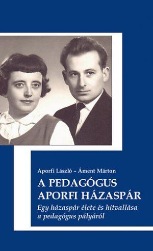 Aporfi László-Áment Márton_ A pedagógus Aporfi házaspár